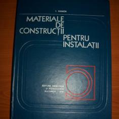 Carti Constructii - MATERIALE DE CONSTRUCTII PENTRU INSTALATII - I IVANOV
