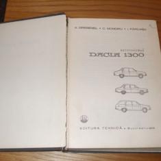 AUTOTURISMUL DACIA 1300 - C. Mondiru, A. Brebenel, I. Farcasu - 1975, 335 p. - Carti auto