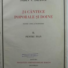 8 - PARTITURA MUZICALA DE COLECTIE - SABIN DRAGOI - 24 CANTECE POPORALE SI DOINE