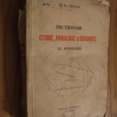 DICTIONAR * ISTORIC, ARHEOLOGIC si GEOGRAFIC -- O. G. Lecca -- 1937, 628 p.; contine 3 harti