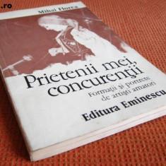 PRIETENII MEI, CONCURENTII FORMATII SI PORTRETE DE ARTISTI AMATORI DE MIHAI FLOREA, 213 PAG+ILUSTRATII, EDITURA EMINESCU 1976, STARE BUNA - Carte Arta muzicala