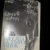 Mircea Herivan - Educatia la timpul viitor - Carte Psihologie