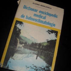 ELENA BERLESCU - DICTIONAR ENCICLOPEDIC MEDICAL DE BALNEOCLIMATOLOGIE