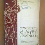 CONTRIBUTII LA ISTORIA MUZICII ROMANESTI VOL. I - ROMEO GHIRCOIASIU