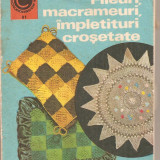 (C4267) FILEURI, MACRAMEURI, IMPLETITURI CROSETATE DE DOINA SILVIA MARIAN, EDITURA CERES, 1975