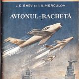 AVIONUL-RACHETA de L.C. BAEV si I. A. MERCULOV - Carti Transporturi