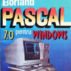 BORLAND PASCAL 7.0 PENTRU WINDOWS - Valentin Cristea, Irina Athanasiu - Carte Limbaje de programare