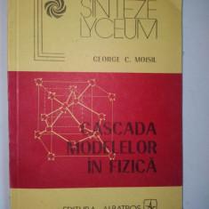 Cascada modelelor in fizica - George C. Moisil - Ed. Albatros - Carte Fizica
