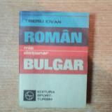 MIC DICTIONAR ROMAN - BULGAR de TIBERIU IOVAN , Bucuresti 1982