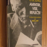 C. G. JUNG -- Amintiri, Vise, Reflectii -- 1996, 415 p. - Carte Psihologie