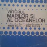 Carte Geografie - VIITORUL MARILOR SI AL OCEANELOR MIRCEA MALITA SI MIHAI BACESCU, EDITURA ACADEMIEI 1980, COPERTA FATA PUTIN UZATA