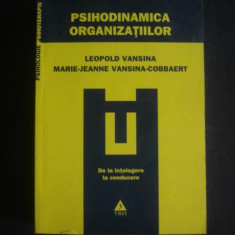 LEOPOLD VANSINA - PSIHODINAMICA ORGANIZATIILOR * DE LA INTELEGERE LA CONDUCERE - Carte Psihologie