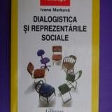 DIALOGISTICA SI REPREZENTARILE SOCIALE Ivana Markova - Carte Psihologie