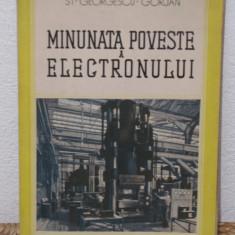 Carti Electrotehnica - MINUNATA POVESTE A ELECTRONULUI- ST.GEORGESCU STEFAN( AN APARITIE 1940)