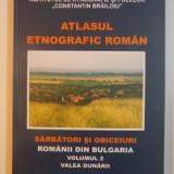 ATLASUL ETNOGRAFIC ROMAN, SARBATORI SI OBICEIURI, ROMANII DIN BULGARIA, VOLUMUL 2, VALEA DUNARII COORDONATOR EMIL TIRCOMNICU 2011 - Carte traditii populare