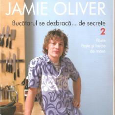 (C6102) JAMIE OLIVER - BUCATARUL SE DEZBRACA DE... SECRETE 2, PASTE, PESTE, .... - Carte Retete culinare internationale