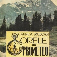 CATINCA MUSCAN - ORELE LUI PROMETEU - Carti Inventica