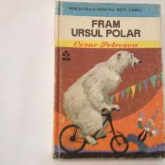 Carte de povesti - CEZAR PETRESCU - FRAM URSUL POLAR{ed Ion Creanga}, R10