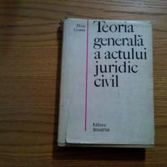 TEORIA GENERALA A ACTULUI JURIDIC CIVIL - Doru Cosma - 1969, 469 p. - Carte Drept civil