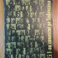 EI L-AU CUNOSCUT PE SADOVEANU de CONSTANTIN MITRU, Bucuresti 1973 - Studiu literar