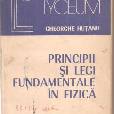 (C6129) PRINCIPII SI LEGI FUNDAMENTALE IN FIZICA DE GHEORGHE HUTANU - Carte Fizica