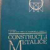Carti Constructii - Constructii Metalice - D. Mateescu L. Gadeanu Gh. Mercea R. Mulhbacher P., 523849