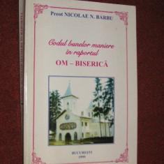 Carte religioasa - Codul bunelor maniere in raportul Om-Biserica-Preot Nicolae N.Barbu