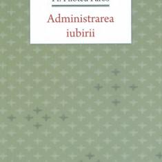 Pr. Filoteu Faros - Administrarea iubirii - 29384 - Carti ortodoxe