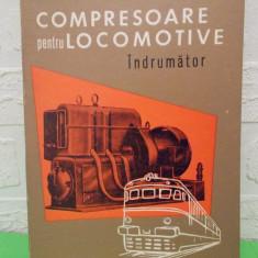 COMPRESOARE pentru LOCOMOTIVE Indrumator de Oprea/Hovnanian/Cretu, MT 1970 - Carti Electrotehnica
