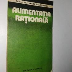Alimentatia rationala- Col. Dr. Mircea Diaconescu - 1979 - Carte Alimentatie
