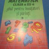 MATEMATICA CLASA III GHID PENTRU INVATATORI SI PARINTI DE MIHAELA SINGER - Manual scolar