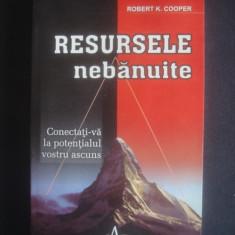 ROBERT K. COOPER - RESURSELE NEBANUITE - Carte Hobby Dezvoltare personala