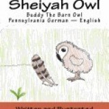Carte Literatura Engleza - Buddy Da Sheiyah Owl: Buddy the Barn Owl Pennsylvania German - English