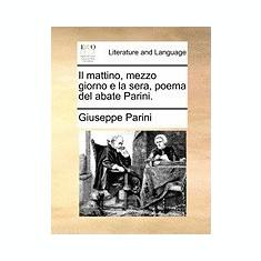 Il Mattino, Mezzo Giorno E La Sera, Poema del Abate Parini. - Carte Literatura Engleza
