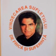 VINDECAREA SUFLETULUI DE FRICA SI SUFERINTA de DEEPAK CHOPRA, 2002 - Carte Hobby Ezoterism