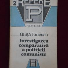 Carte Politica - Ghita Ionescu - Investigarea comparativa a politicii comuniste - 552165