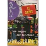 Leslie Charteris - Les anges des tenebres (Les Aventures du Saint) - Carti Beletristica
