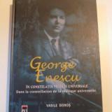 GEORGE ENESCU , IN CONSTELATIA MUZICII UNIVERSALE . DANS LA CONSTELLATION DE LA MUSIQUE UNIVERSELLE de VASILE DOROS