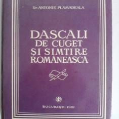Dascali de cuget si simtire romaneasca - Antonie Plamadeala / R5P5F