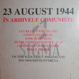 23 AUGUST 1944 IN ARHIVELE COMUNISTE - ***