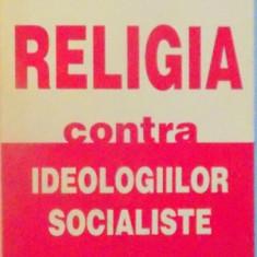 Carti Crestinism - RELIGIA CONTRA IDEOLOGIILOR SOCIALISTE de HENRY DE LESQUEN, 1995