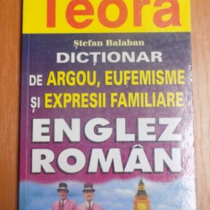 DICTIONAR DE ARGOU, EUFEMISME SI EXPRESII FAMILIARE ENGLEZ-ROMAN de STEFAN BALABAN