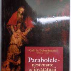 Carti Crestinism - PARABOLELE NESTEMATE ALE INVATATURII LUI IISUS de CALINIC BOTOSANEANUL, 2016