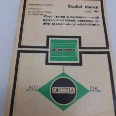 STUDIUL MUNCII/ VOL. VII/ ORGANIZAREA, NORMAREA MUNCII PERSONALULUI /1973 - Carte Resurse umane