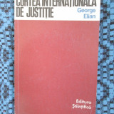 GEORGE ELIAN - CURTEA INTERNATIONALA DE JUSTITIE (1970 - CA NOUA!) - Carte Drept international