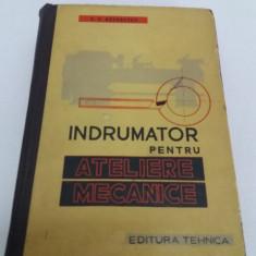 Carti Mecanica - ÎNDRUMĂTOR PENTRU ATELIERE MECANICE/ G.S. GEORGESCU/ 1961