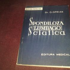 XXX O OPRIAN - SPONDILOZA LUMBAGO SCIATICA - Carte Ortopedie