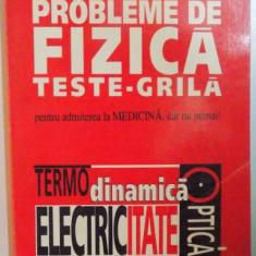 Carte Matematica - PROBLEME DE FIZICA. TESTE-GRILA (TERMODINAMICA, ELECTRICITATE, OPTICA) PENTRU ADMITEREA LA MEDICINA, DAR NU NUMAI! de NICOLETA ESEANU 1995