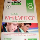 Culegere Matematica - MATEMATICA -Algebra si Geometrie / Ion Tudor ; clasa a VIII a