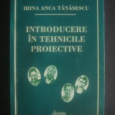 IRINA ANCA TANASESCU - INTRODUCERE IN TEHNICILE PROIECTIVE - Carte Psihologie